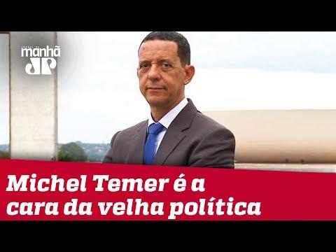 Michel Temer é a cara da velha política | José Maria Trindade