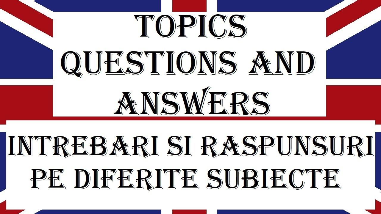Invata engleza | INTREBARI si RASPUNSURI | TOPICS - Subiecte diferite