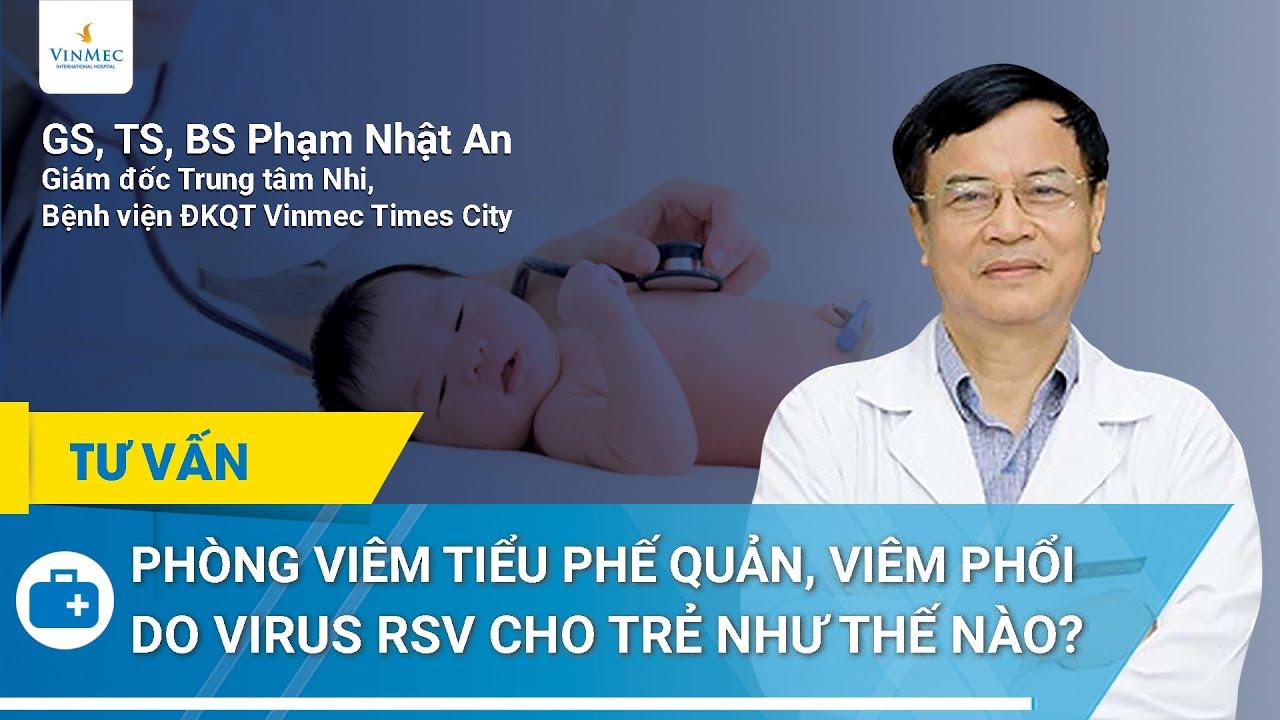 Phòng viêm tiểu phế quản, viêm phổi do virus RSV cho trẻ | GS.TS.BS Phạm Nhật An, Vinmec Times City
