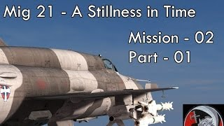 Mig - 21 - A Stillness in Time - Mission 01 - Part 01