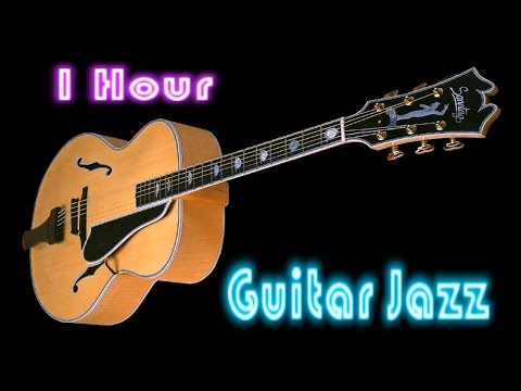Guitar Jazz: Full Album Jazz Music (1 Hour Cool and Smooth Jazz Guitar Instrumental)