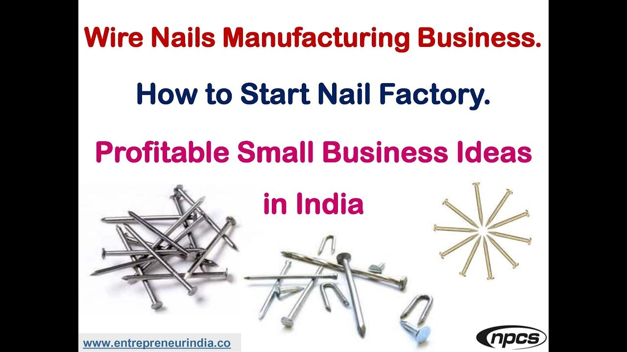 Wire Nails Manufacturing Business. How to Start Nail Factory. - YouTube
