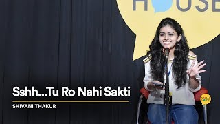 Shhhh.. Tu Ro Nahi Sakti | Shivani Thakur | The Social House Poetry | Whatashort