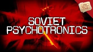 Psychotronics and Soviet Mind Control