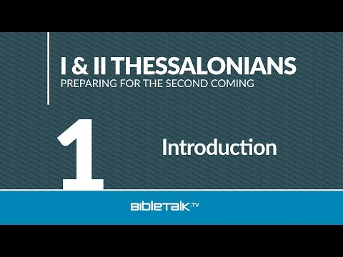 Thessalonians Bible Study - #1 - Introduction To I & II Thessalonians
