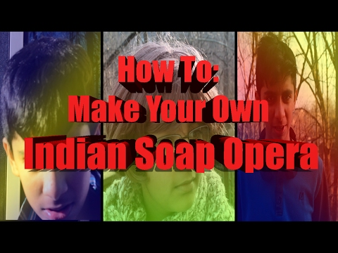 HOW TO MAKE YOUR OWN INDIAN DRAMA SHOW!