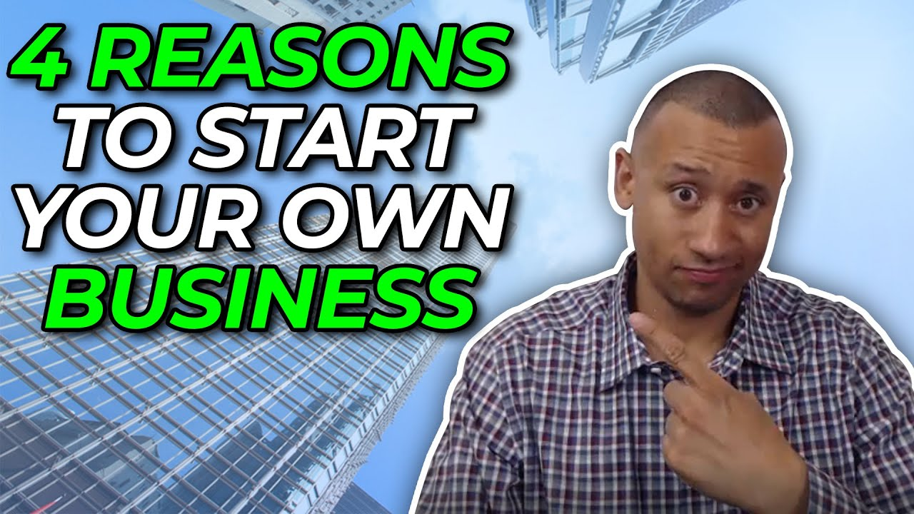 Four Reasons Why You Should Start Your Own Business! | Should I Start My Own Business In 2020?