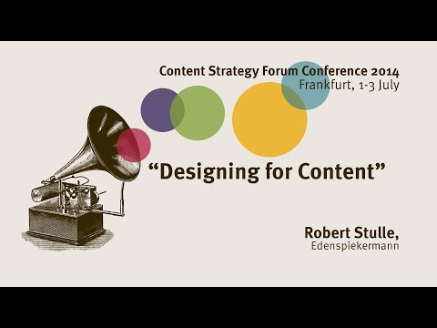 Robert Stulle: Designing for Content - Content Strategy Forum 2014
