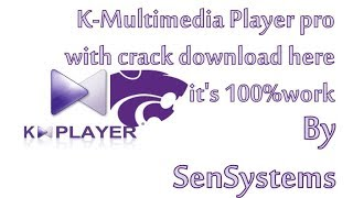 K-Multimedia Player pro with crack download here it's 100%work