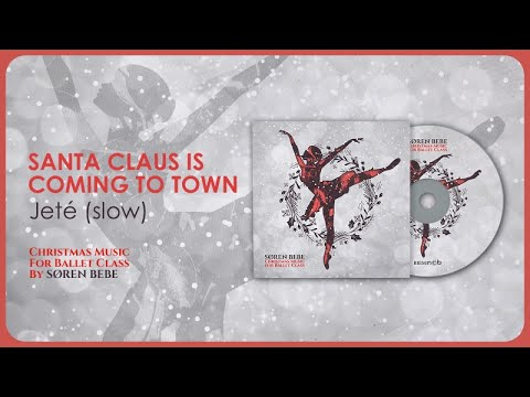 Santa Claus is Coming to Town (Jeté slow) - Christmas Music for Ballet Class