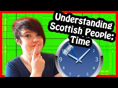 Understanding Scottish People #1 Time