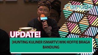 [HUNTING KULINER ISMARTV] Wiki Koffie Braga Bandung