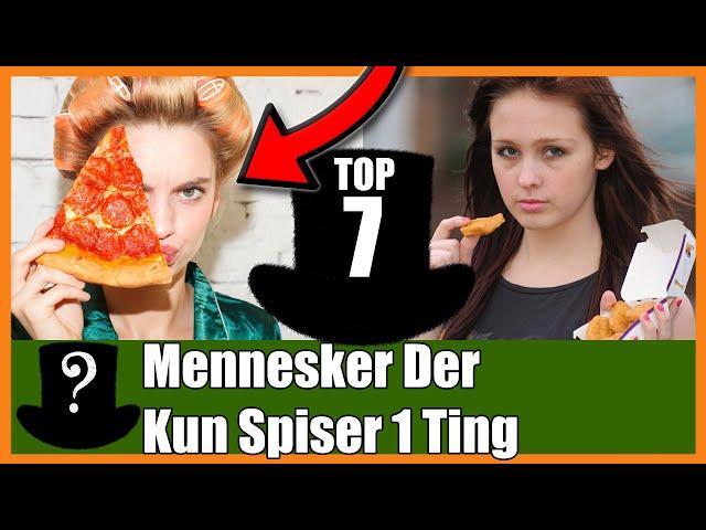 TOP 7 Mennesker Der Kun Spiser 1 Ting