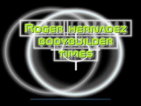 ROGER HERNANDEZ BODYBUILDER TIMES.