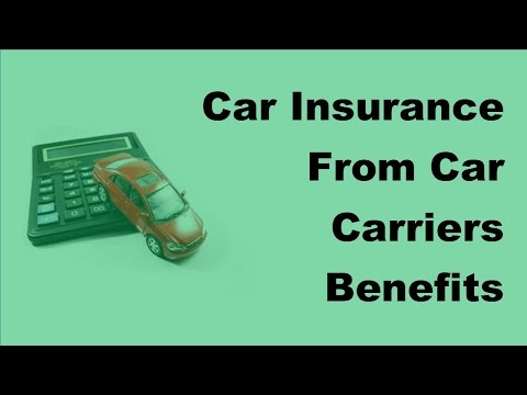 Car Insurance From Car Carriers |Benefits |  2017 Motor Insurance Tips
