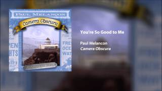 Paul Melancon - Youre So Good to Me