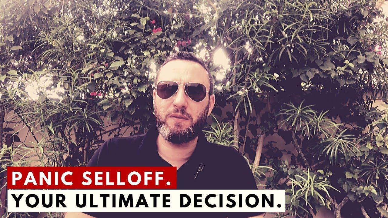 Panic selloff. Your ultimate decision.