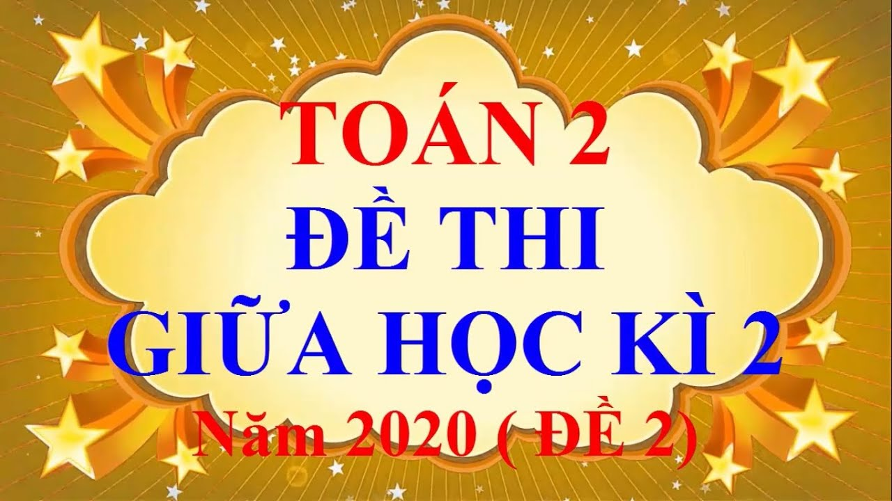 Toán Lớp 2 – ĐỀ THI GIỮA HỌC KÌ 2 Năm 2020 ( Đề 2)