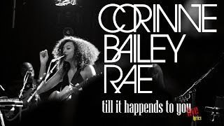 Corinne Bailey Rae - Till It Happens To You - Lyrics
