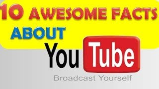 Top 10 Awesome Facts about Youtube