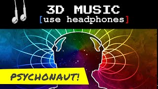 3D MUSIC ♫ - Psychonaut! [wear headphones for 3D effect]