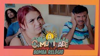 A COMUNIDADE - BOMBA RELÓGIO!