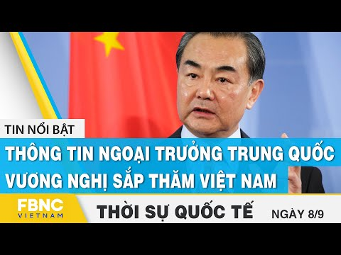 gửi hàng đi canada - Thời sự quốc tế 8/9 | Thông tin Ngoại trưởng Trung Quốc Vương Nghị sắp thăm Việt Nam | FBNC