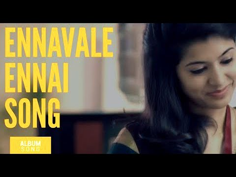 Download Ennavale Ennai maranthathu yeno Official video song Tamil Album song