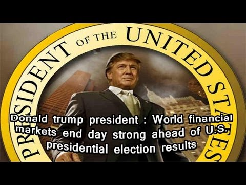 Presidential election results : World financial markets end day strong ahead of U.S