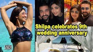 shilpa shetty celebrates 9th wedding anniversary