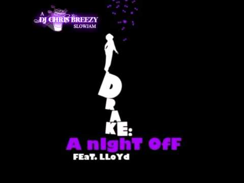 A Night Off-Drake Feat. Lloyd (Chopped & Screwed By DJ Chris Breezy)