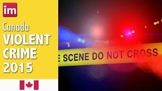 Violent Crime in Canada | Life In Canada (2015)