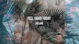 Video Juliane - Feel Good Today (Audio) download MP3, 3GP, MP4, WEBM, AVI, FLV Agustus 2017