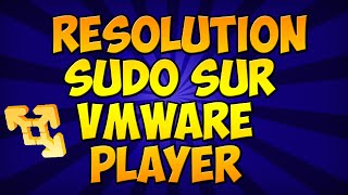 RESOLUTION DU PROBLEME SUDO SUR VMWARE PLAYER !