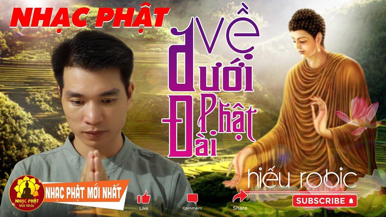 Nhạc Phật - Nhạc Phật LÀM BIẾT BAO TÂM HỒN THANH THẢN || Về Dưới Phật Đài - Hiếu Robic