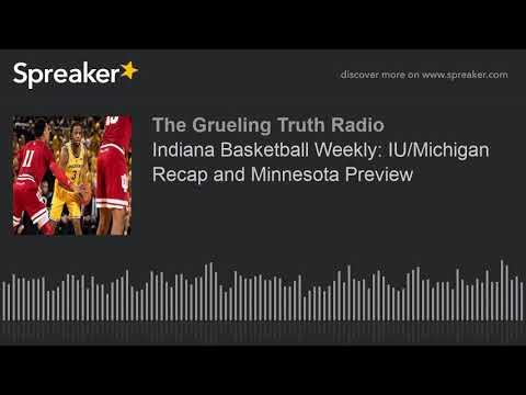 Indiana Basketball Weekly: IU/Michigan Recap And Minnesota Preview