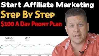 How To Start Affiliate Marketing Step By Step 2019 Beginner Tutorial $100 A Day Plan