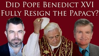 Is Benedict XVI still the Pope? Did Pope Benedict XVI Fully Resign the Papacy or Just a Part of It?