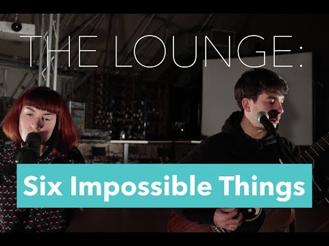 THE LOUNGE: Six Impossible Things - Hopeless (Live)