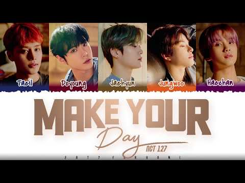 NCT 127 - 'MAKE YOUR DAY' (너의 하루) Lyrics [Color Coded_Han_Rom_Eng]