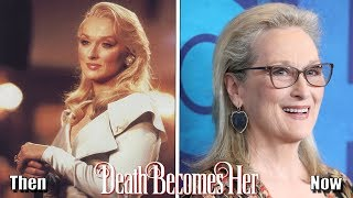 Death Becomes Her (1992) Cast Then And Now ★ 2019 (Before And After)