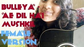 BULLEYA - Ae Dil Hai Mushkil | Female Version | Acoustic Cover