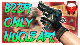 B23R ONLY NUCLEAR! - Black Ops 2 PC Nuclear - (Call of Duty: Black Ops 2)
