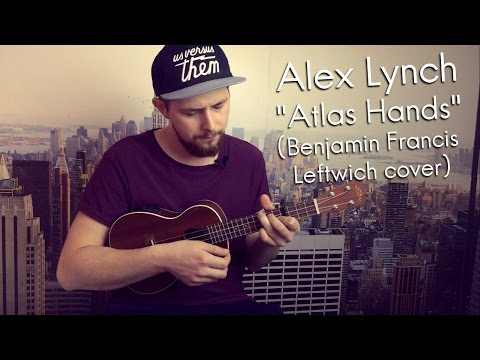 Alex Lynch - Atlas Hands (Benjamin Francis  Leftwich cover)