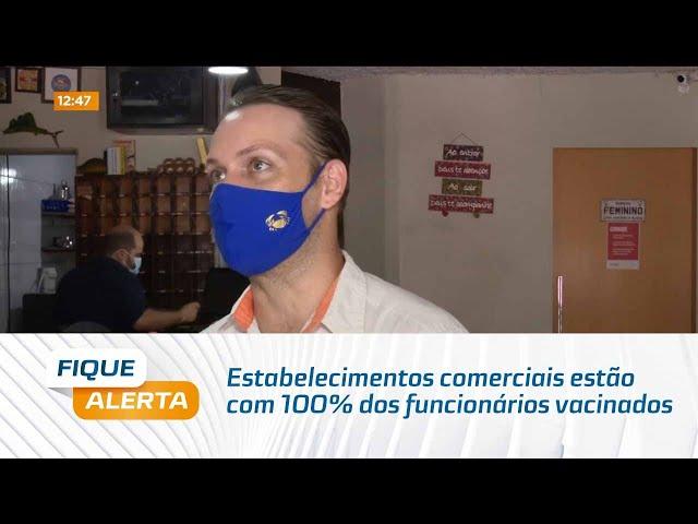 Estabelecimentos comerciais estão com 100% dos funcionários vacinados contra Covid-19