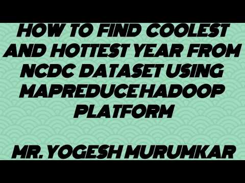 HOW TO FIND COOLEST HOTTEST YEAR FROM NCDC TEMPERATURE DATASET USING MAPREDUCE HADOOP PLATFORM