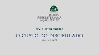 O custo do discipulado | Mc 6:14-29 | Rev. Cleiton Ricardo (IPJaguaribe)