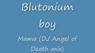 Blutonium Boy - Mama (DJ Angel of Death mix)