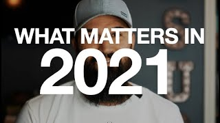 WHAT MATTERS IN 2021