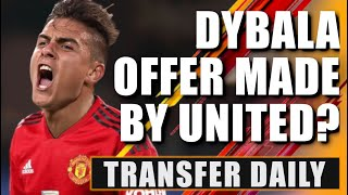 Manchester United make £86m offer for Paulo Dybala? Transfer Daily